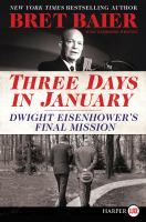 Three Days in January: Dwight Eisenhower's Final Mission by Bret Baiar