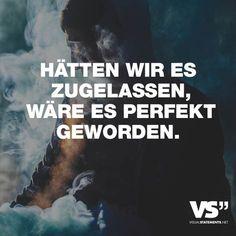 """Visual Statements®️️️️️ Sprüche/ Zitate/ Quotes/ Leben/ """"HÄTTEN WIR ES ZUGELASSEN, WÄRE ES PERFEKT GEWORDEN. """""""