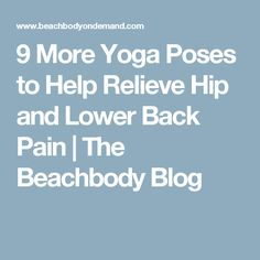 9 More Yoga Poses to Help Relieve Hip and Lower Back Pain | The Beachbody Blog