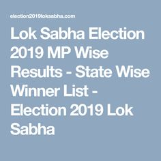 lok sabha election 2019 mp wise results state wise winner list election 2019 lok