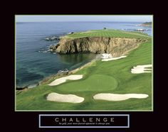 CHALLENGE  In golf, your most feared opponent is always you. Golf Motivational Poster (Oceanside Hole) -available at www.sportsposterwarehouse.com