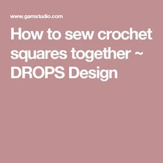 How to sew crochet squares together ~ DROPS Design