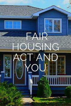 The Fair Housing Act And You: Don't Get Caught On The Wrong Side Of The Law The Fair Housing Act was designed to protect people looking for housing from discrimination. Could you be violating the law?  Bill Berning Triangle Realty Team, LLC  Re/Max United 919-786-4188