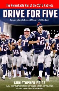 0fc217897 Drive for Five  the Remarkable Run of the 2016 Patriots by Christopher  Price Matthew Slater
