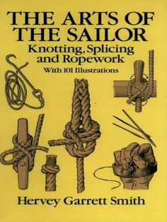 Read Hervey Garrett Smith's book The Arts of the Sailor: Knotting, Splicing and Ropework (Dover Maritime). Published on by Dover Publications. Paracord Knots, Rope Knots, Tying Knots, Rope Tying, Survival Knots, Survival Skills, Survival Aids, Knots Guide, Nautical Knots