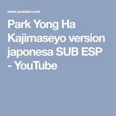 Park Yong Ha Kajimaseyo version japonesa SUB ESP - YouTube