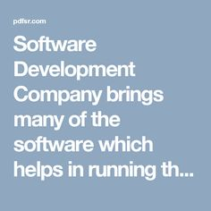 Software Development Company brings many of the software which helps in running the businesses in an efficient manner.