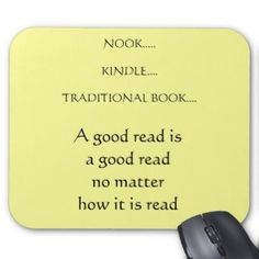 A good read is a good read.  So true, but I love a traditional book best.
