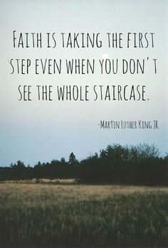 "Martin Luther King Jr. ""Faith is taking the first step even when you don't see the whole staircase."" #MLKjr #martinlutherkingjr #bible #quote #MLK #faith #photo #staircase #civilrights #rights #inspiration #field"