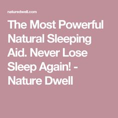 The Most Powerful Natural Sleeping Aid. Never Lose Sleep Again! - Nature Dwell