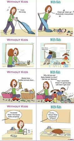 With kids and without kids. Cleaning.