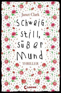 Asaviels Bücher-Allerlei: [Rezension] Janet Clark - Schweig still, süßer Mund