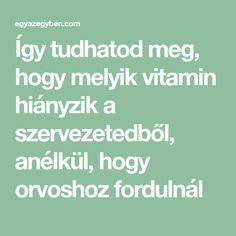 Így tudhatod meg, hogy melyik vitamin hiányzik a szervezetedből, anélkül, hogy orvoshoz fordulnál Good To Know, Home Remedies, Health Fitness, Food And Drink, Yoga, Drinks, Healthy, Therapy, Vitamins