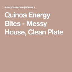 Quinoa Energy Bites - Messy House, Clean Plate
