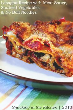Lasagna Recipe: Meat Sauce, Sauteed Vegetables and No Boil Noodles | Snacking in the Kitchen
