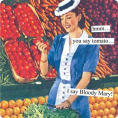 Magnets from Anne Taintor: hmm. you say tomato. I say Bloody Mary! Vintage Humor, Pins Vintage, Retro Humor, Vintage Ads, Vintage Photos, Bloody Mary, Anne Taintor, Georg Christoph Lichtenberg, Retro Housewife