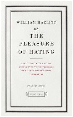 On The Pleasure Of Hating  Author: William Hazlitt  Publisher: Penguin Books Ltd  Publication Date: September 2, 2004  Genre: Non-Fiction  Design Info:  Designer: David Pearson
