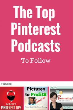 The Top Pinterest Podcasts to Follow including the top 3 Pinterest Experts: Manly Pinterest Tips Podcast with Jeff Sieh; Pictures to Profits Podcast with Vincent Ng and Oh so Pinteresting Podcast with Cynthia Sanchez.