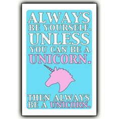 Always be yourself. Unless you can be a unicorn. Then always be a unicorn.(Does this statement really need any explanation? It's amazing.)This is a 12x18 print. It is printed with a matte finish. Each photo is printed on Kodak Professional Endura Paper at a professional print lab. Print is unmatted and unframed.Shipping is a flat $4 for as many prints as you want! The poster will ship rolled up in a tube.This print is made by Josiah and Lauren. They are also for sale at our retail shop, The…