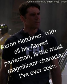 I'm not sure I would go this far, but Thomas Gibson's portrayal of Unit Chief SSA Aaron Hotchner is brilliant!