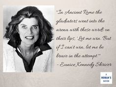 Quote by Eunice Kennedy Shriver on the power of being brave in the attempt.