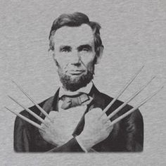 Abe Lincoln with fucking wolverine hands
