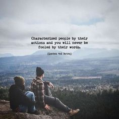 Characterized people by their actions and you will never be fooled by their words. Love Me Quotes, Life Quotes, Favorite Quotes, Best Quotes, Awesome Quotes, Lessons Learned In Life, Postive Quotes, Positive Thoughts, Random Thoughts