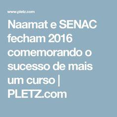 Naamat e SENAC fecham 2016 comemorando o sucesso de mais um curso | PLETZ.com