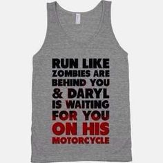 The Walking Dead ... shirt ... run like zombies are behind you & DARYL is waiting for you on his motorcycle ... want this <3