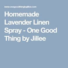 Homemade Lavender Linen Spray - One Good Thing by Jillee