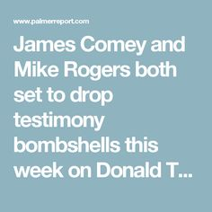 James Comey and Mike Rogers both set to drop testimony bombshells this week on Donald Trump - Palmer Report