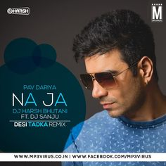 Na Ja - Pav Dariya - DJ Harsh Bhutani Ft. DJ Sanju Latest Song, Na Ja - Pav Dariya - DJ Harsh Bhutani Ft. DJ Sanju Dj Song, Free Hd Song Na Ja - Pav Dariy