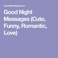 Good Night Messages (Cute, Funny, Romantic, Love)