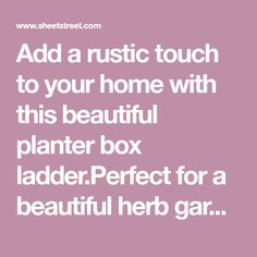 Add a rustic touch to your home with this beautiful planter box ladder.Perfect for a beautiful herb Fabric Content:MDF Planter Boxes, Planters, Herb Garden, Potted Plants, Ladder, Herbs, Content, Touch, Rustic
