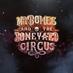 MR BONES AND THE BONEYARD CIRCUS on Behance