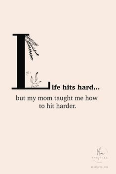 Life hits hard but my mom taught me how to hit harder… READ: An Illustrated Ch… Life hits hard but my mom taught me how to hit harder… READ: An Illustrated Checklist for Immediate Self-Care Hard Quotes, Great Quotes, Quotes To Live By, Life Quotes, Qoutes, Amazing Quotes, Success Quotes, Motivational Words, Inspirational Quotes