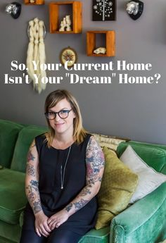 """What to do! // So, Your Current Home Isn't Your """"Dream"""" Home? 