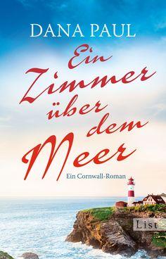 """Dana Paul: Ein Zimmer über dem Meer - Ein Cornwell Roman (List) """"Es braucht nur einen einzigen Menschen, um dein Leben zu retten."""" #Bücher #lesen #Cornwell #Liebe #Liebesroman"""