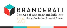 The Age of Advocacy and Influence: 26 Stats Marketers Should Know   Branderati