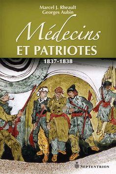 Médecins et patriotes. 1837-1838   Septentrion Marcel, Canada, Patriots, Short Stories, Catalog, Novels, Baseball Cards, Feelings, Character