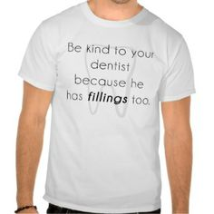 Be kind to your dentist! t shirt, Dentist Humor Gifts
