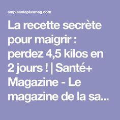La recette secrète pour maigrir : perdez 4,5 kilos en 2 jours !   Santé+ Magazine - Le magazine de la santé naturelle