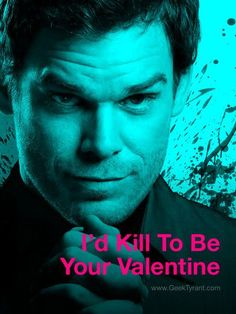 Dexter would kill to be your Valentine