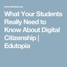 What Your Students Really Need to Know About Digital Citizenship | Edutopia