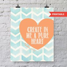 PRINTABLE bible verse. Create in me a pure heart. Psalms 51:10. This would be precious in a little girls room.