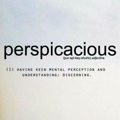 Perspicacious: keen mental perception and understanding The Words, Fancy Words, Weird Words, Words To Use, Pretty Words, Cool Words, Awesome Words, Unusual Words, Unique Words