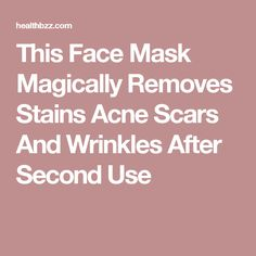 This Face Mask Magically Removes Stains Acne Scars And Wrinkles After Second Use