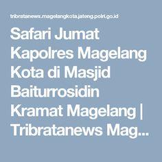 Safari Jumat Kapolres Magelang Kota di Masjid Baiturrosidin Kramat Magelang | Tribratanews Magelang Kota Masjid, Safari