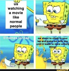 Us watching a movie like - )