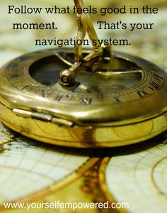 Follow what feels #good in the moment. That's your #navigation system.